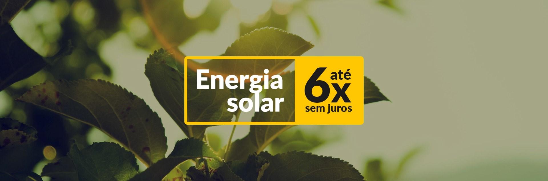 Energia Solar em até 6x sem juros!
